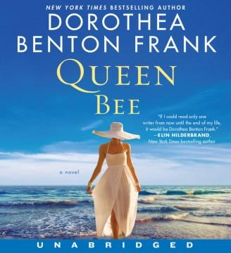 Queen bee : a novel - Dorothea Benton Frank