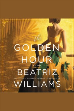 The golden hour : a novel - Beatriz Williams