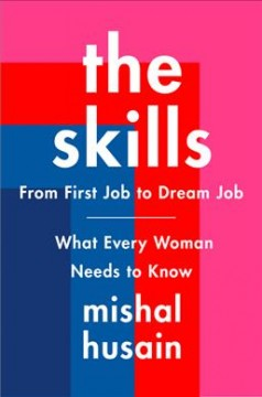 The skills : from first job to dream job -- what every woman needs to know - Mishal Husain