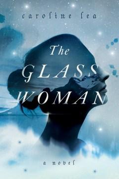 The glass woman : a novel - Caroline Lea