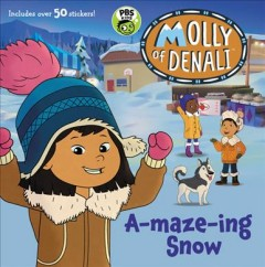 Molly of Denali. based on a television episode by Douglas Wood. A-maze-ing snow
