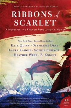 Ribbons of scarlet : a novel of the French Revolution's women / Kate Quinn, Stephanie Dray, Laura Kamoie, Sophie Perinot, Heather Webb, E. Knight ; with a foreword by Allison Pataki