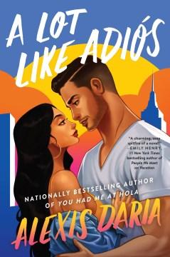 A lot like adiós : a novel - Alexis Daria