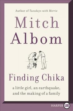 Finding Chika : a little girl, an earthquake, and the making of a family - Mitch Albom