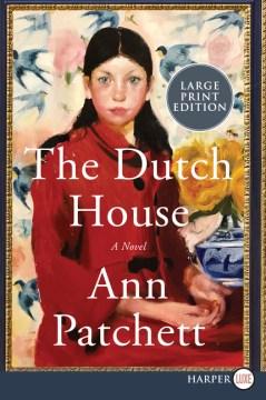 The Dutch house : a novel - Ann Patchett