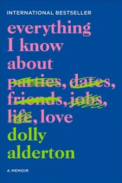 Everything I Know About Love : A Memoir - Dolly Alderton