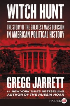 Witch Hunt : The Story of the Greatest Mass Delusion in American Political History - Gregg Jarrett