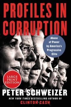 Profiles in corruption : abuse of power by America's progressive elite - Peter Schweizer