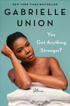 You Got Anything Stronger? : Stories - Gabrielle Union