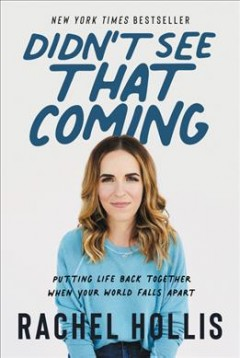 Didn't See That Coming : Putting Life Back Together When Your World Falls Apart - Rachel Hollis