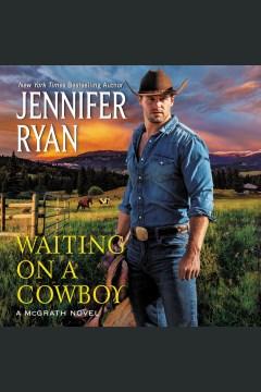 Waiting on a cowboy : a McGrath novel - Jennifer Ryan