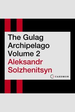 The gulag archipelago Volume 2 - Aleksandr Isaevich Solzhenit?s?yn