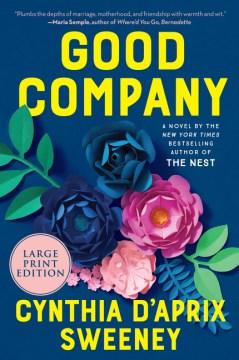 Good company : a novel - Cynthia D'Aprix Sweeney