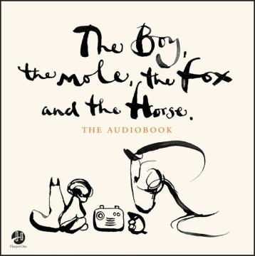 The boy, the mole, the fox and the horse : the audiobook - Charlie Mackesy