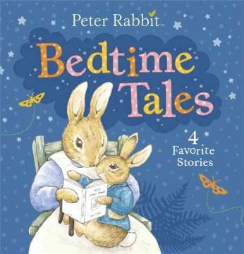 Peter Rabbit bedtime tales : 4 favorite stories - Beatrix Potter