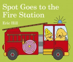 Spot goes to the fire station - Eric Hill