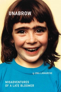 Unabrow : Misadventures of a Late Bloomer - Una LaMarche