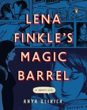 Lena Finkle's Magic Barrel : A Graphic Novel - Anya Ulinich