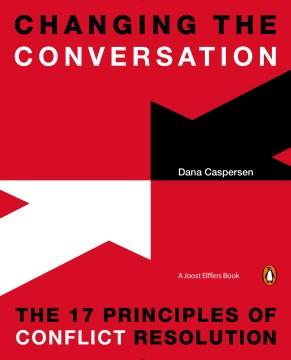 Changing the Conversation : The 17 Principles of Conflict Resolution - Dana; Elffers Caspersen