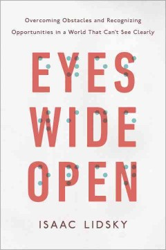 Eyes Wide Open : Overcoming Obstacles and Recognizing Opportunities in a World That Can't See Clearly - Isaac Lidsky