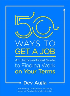 50 ways to get a job : an unconventional guide to finding work on your terms / Dev Aujla  - Dev Aujla