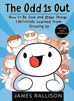 Odd 1s Out : How to Be Cool and Other Things I Definitely Learned from Growing Up - James Rallison