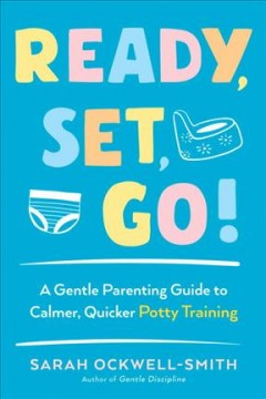 Ready, Set, Go! : A Gentle Parenting Guide to Calmer, Quicker Potty Training - Sarah Ockwell-smith
