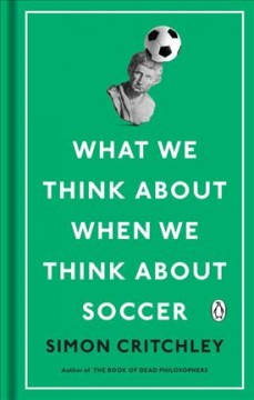 What We Think About When We Think About Soccer - Simon Critchley