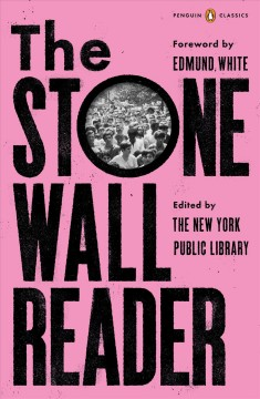 The Stonewall reader / The New York Public Library ; foreword by Edmund White ; edited with an introduction by Jason Baumann