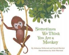 Sometimes We Think You Are a Monkey - Johanna/ Morstad Skibsrud