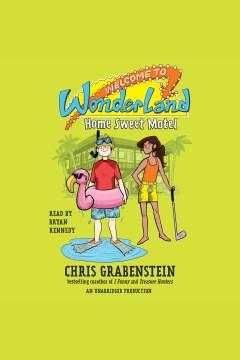 Home, sweet motel : welcome to Wonderland Series, Book 1 - Chris Grabenstein