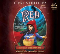 Red : the true story of Red Riding Hood - Liesl Shurtliff