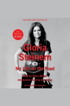 My life on the road - Gloria Steinem