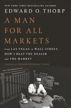 A man for all markets : from Las Vegas to Wall Street, how I beat the dealer and the market - Edward O Thorp