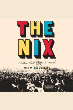 The nix : A Novel. Nathan Hill. - Nathan Hill