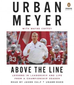 Above the line : lessons in leadership and life from a championship season - Urban Meyer