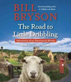 The road to Little Dribbling : adventures of an American in Britain - Bill Bryson