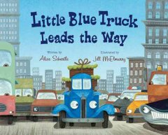 Little Blue Truck leads the way - Alice Schertle