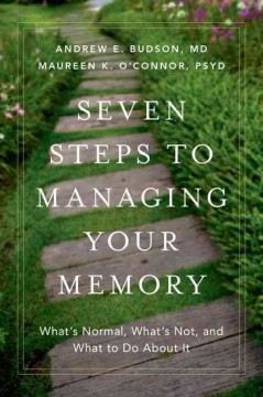Seven Steps to Managing Your Memory : What's Normal, What's Not, and What to Do About It - Andrew E.; O'connor Budson