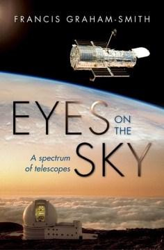 Eyes on the Sky : A Spectrum of Telescopes - Francis Graham-Smith