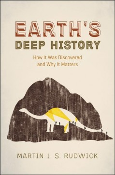 Earth's Deep History : How It Was Discovered and Why It Matters - Martin J. S Rudwick