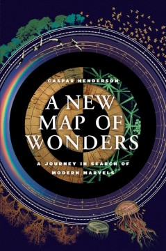 New Map of Wonders : A Journey in Search of Modern Marvels - Caspar Henderson