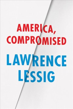 America, compromised - Lawrence Lessig