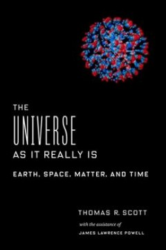 Universe As It Really Is : Earth, Space, Matter, and Time - Thomas R.; Powell Scott