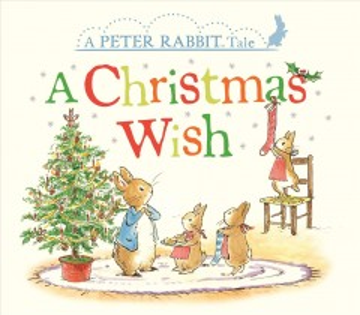 A Christmas wish : a Peter Rabbit tale. - Beatrix Potter