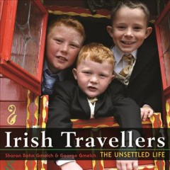 Irish Travellers : The Unsettled Life - George; Gmelch Gmelch
