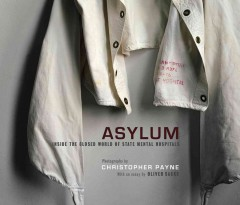 Asylum : inside the closed world of state mental hospitals - Christopher Payne