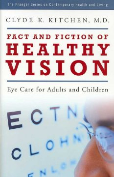 Fact and fiction of healthy vision : eye care for adults and children - Clyde K Kitchen
