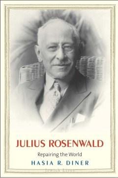 Julius Rosenwald : Repairing the World - Hasia R Diner