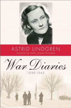 War diaries 1939-1945 = Krigsdagböcker 1939-1945  / Astrid Lindgren ; translated from the Swedish by Sarah Death ; with a foreword by Karin Nyman - Astrid Lindgren